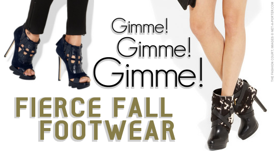 Gimme Gimme Gimme: Fierce Fall 2011 Footwear