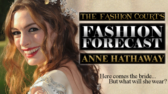 Fashion Forecast - Anne Hathaway: Here comes the bride, but what will she wear?
