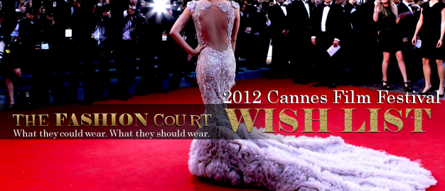 2012 Cannes Film Festival: The Fashion Court WISH LIST