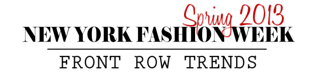 New York Fashion Week – Spring 2013 Round-Up Polls: Your Favorite Front Row Trends