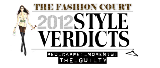 2012 Style Verdicts: Red Carpet Moments - The Guilty