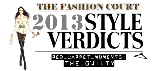 2013 Style Verdicts: Red Carpet Moments - The Guilty