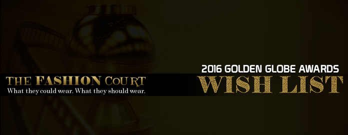 2016 Golden Globes – WISH LIST